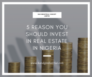 5 REASON YOU SHOULD INVEST IN REAL ESTATE IN NIGERIA